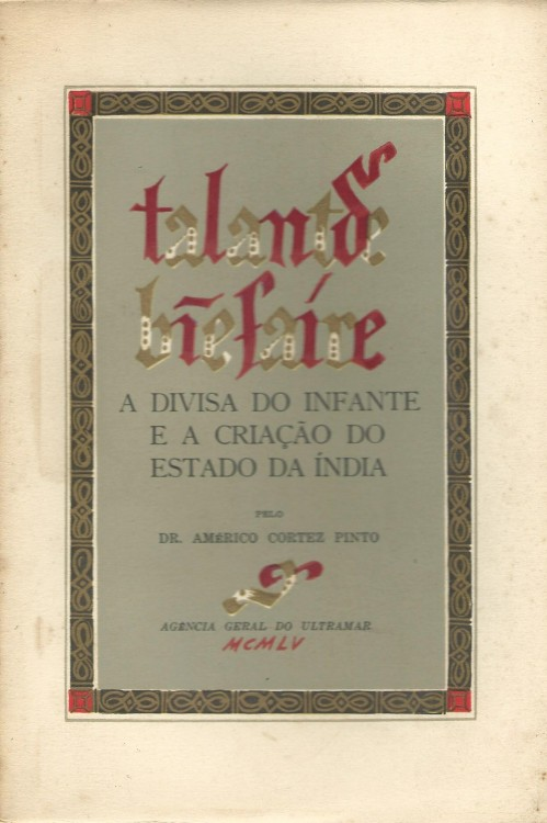 """TALANT DE BIEN FAIRE\"". A divisa do Infante e a criação do Estado da India."