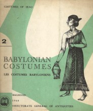 COSTUMES OF IRAQ. 2 - BABYLONIAN COSTUMES. Les Costumes Babyloniens.