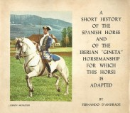 "A SHORT HISTORY OF THE SPANISH HORSE AND OF THE IBERIAN ""GINETA"" HORSEMANSHIP FOR WICH THIS HORSE IS ADAPTED."
